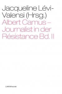 Albert Camus – Journalist in der Résistance; Bd. II