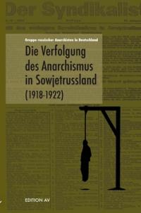 Die Verfolgung des Anarchismus in Sowjetrussland (1918 - 1922)