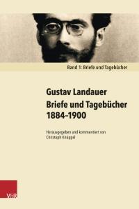 Gustav Landauer: Briefe und Tagebücher 1884-1900