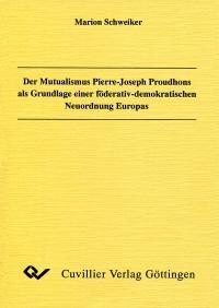 Der Mutualismus Pierre-Joseph Proudhons als Grundlage einer föderativ-demokratischen Neuordnung Europas