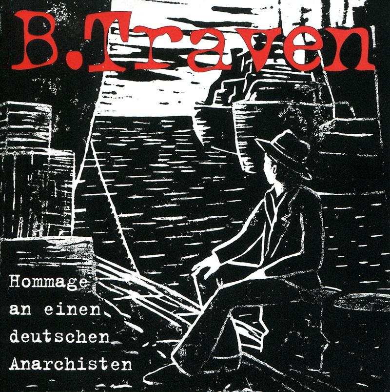 B. Traven - Homage an einen deutschen Anarchisten [Audio-CD]