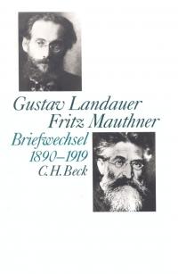 Gustav Landauer - Fritz Mauthner Briefwechsel 1890-1919