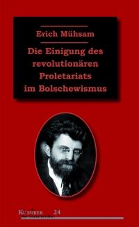 Die Einigung des revolutionären Proletariats im Bolschewismus