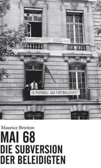 Mai 68: Die Subversion der Beleidigten