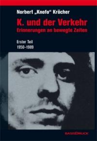 K. und der Verkehr - Erinnerungen an bewegte Zeiten. 1. Teil: 1950 – 1989