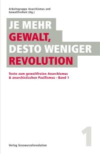 Je mehr Gewalt, desto weniger Revolution - Bd. 1